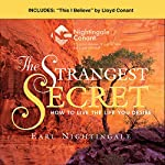 The Strangest Secret and This I Believe: How to Live the Life You Desire | Earl Nightingale,Vic Conant