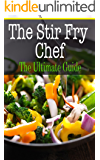 The Stir Fry Chef: The Ultimate Guide