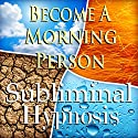 Become A Morning Person Subliminal Affirmations: More Energy & Motivation, Solfeggio Tones, Binaural Beats, Self Help Meditation Hypnosis Speech by Subliminal Hypnosis Narrated by Joel Thielke