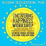 Uncovering Happiness | Elisha Goldstein