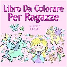 Libro Da Colorare Per Ragazze Libro 4 Eta 4 Belle Immagini Come