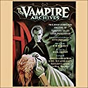 The Vampire Archives: The Most Complete Volume of Vampire Tales Ever Published Audiobook by Otto Penzler (editor), Kim Newman (foreword), Neil Gaiman (preface), Clive Barker, Robert Bloch, Stephen King Narrated by Scott Brick, Jonathan Cowley, Erik Davies