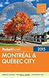 Fodor's 2015 Montreal & Quebec City (Fodor's Montreal and Quebec City)