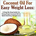 Coconut Oil for Easy Weight Loss, 4th Edition: A Step by Step Guide for Using Virgin Coconut Oil for Quick and Easy Weight Loss Audiobook by Lindsey P. Narrated by Millian Quinteros