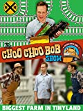 The Choo Choo Bob Show: The Biggest Farm in Tinyland