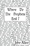 Where Do the Prophets End?, John Logan Allen, 0595150799