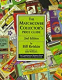 The Matchcover Collector's Price Guide: The Comprehensive Reference Book and Price Guide to Matchcovers, 2nd Edition