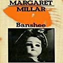 Banshee Audiobook by Margaret Millar Narrated by Danny Campbell