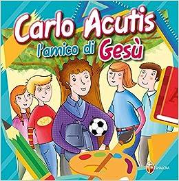 Book's Cover of Carlo Acutis. L'amico di Gesù. Ediz. a colori (Italiano) Tapa dura – 7 noviembre 2018