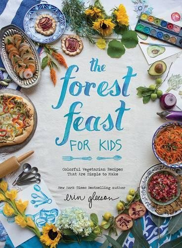 The Forest Feast for Kids: Colorful Vegetarian Recipes That Are Simple to Make ()