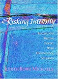 Risking Intensity : Reading and Writing Poetry with High School Students, Michaels, Judith, 0814141714