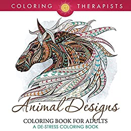 Animal Designs Coloring Book For Adults - A De-Stress Coloring Book (Animal Designs and Art Book Series) by [Therapist, Coloring]