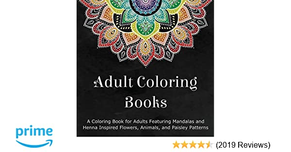 759a7d3ab306 Amazon.com: Adult Coloring Books: A Coloring Book for Adults Featuring  Mandalas and Henna Inspired Flowers, Animals, and Paisley Patterns  (9780996275460): ...
