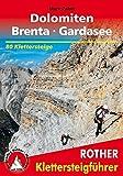 Klettersteige Dolomiten - Brenta - Gardasee: 80 ausgewählte Klettersteigtouren zwischen Sexten und Riva. Mit GPS-Daten. (Rother Wanderführer special)
