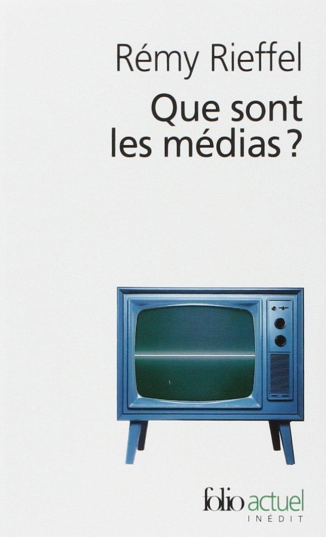 Que sont les médias?: Pratiques, identités, influences Poche – 29 septembre 2005 Rémy Rieffel Folio 207030082X Essais littéraires