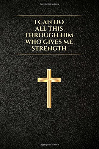Read Online Christian Notebook: I Can Do All This Through Him Who Gives Me Strength: Religious, Spiritual, Motivational, Notebook, Journal, Diary (110 Pages, Blank, 6 x 9) (Religious Notebooks & Journals) pdf