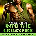 Into the Crossfire Audiobook by Kathleen Hope Narrated by Theresa Stephens