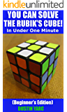 YOU CAN SOLVE THE RUBIK'S CUBE! In Under One Minute: Beginner's Edition