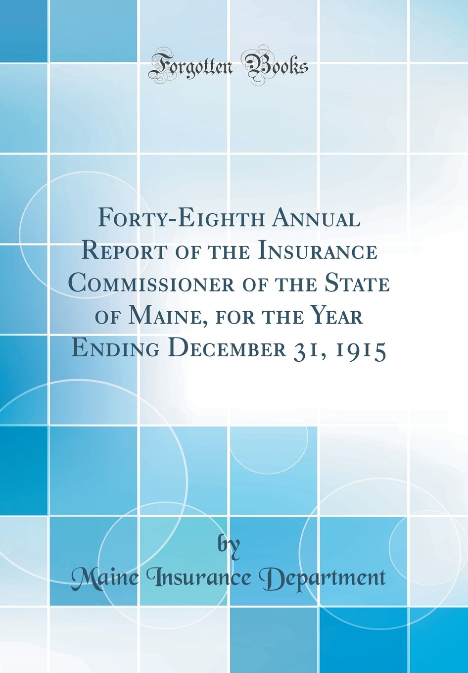 Forty-Eighth Annual Report of the Insurance Commissioner of the State of Maine, for the Year Ending December 31, 1915 (Classic Reprint) ebook