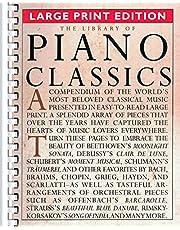 The Library of Piano Classics - Large Print Edition: Piano Solo