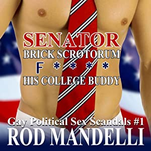 Gay Political Sex Scandals #1: Senator Brick Scrotorum F--ks His College Buddy Audiobook