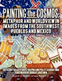 img - for Painting the Cosmos: Metaphor and Worldview in Images from the Southwest Pueblos and Mexico book / textbook / text book