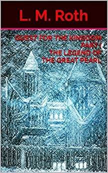 Quest For the Kingdom Part I The Legend of the Great Pearl by [Roth, L. M.]
