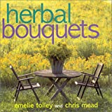 Herbal Bouquets, Emelie Tolley and Chris Mead, 0609604384