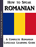 How to Speak Romanian: A Complete Romainian Language Learning Guide