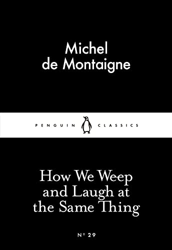 How we weep and Laugh at the Same Thing (Penguin Little Black Classics)