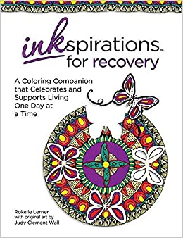 Inkspirations For Recovery A Coloring Companion That Celebrates And Supports Living One Day At Time