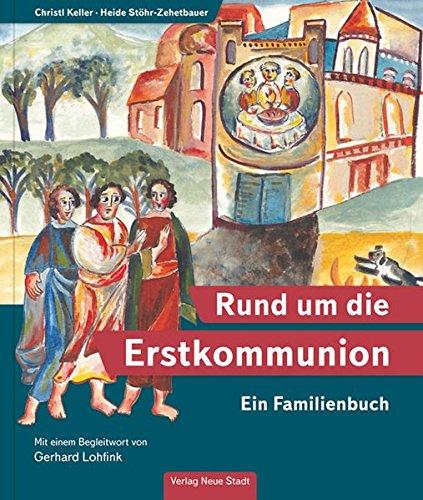 Rund um die Erstkommunion: Ein Familienbuch (Neue-Stadt-Kinder)