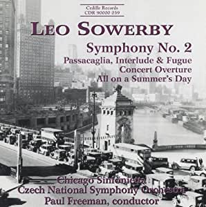 Sowerby: Symphony, No.2 / Passacaglia, Interlude & Fugue, Concert Overture / All on a Summer's Day