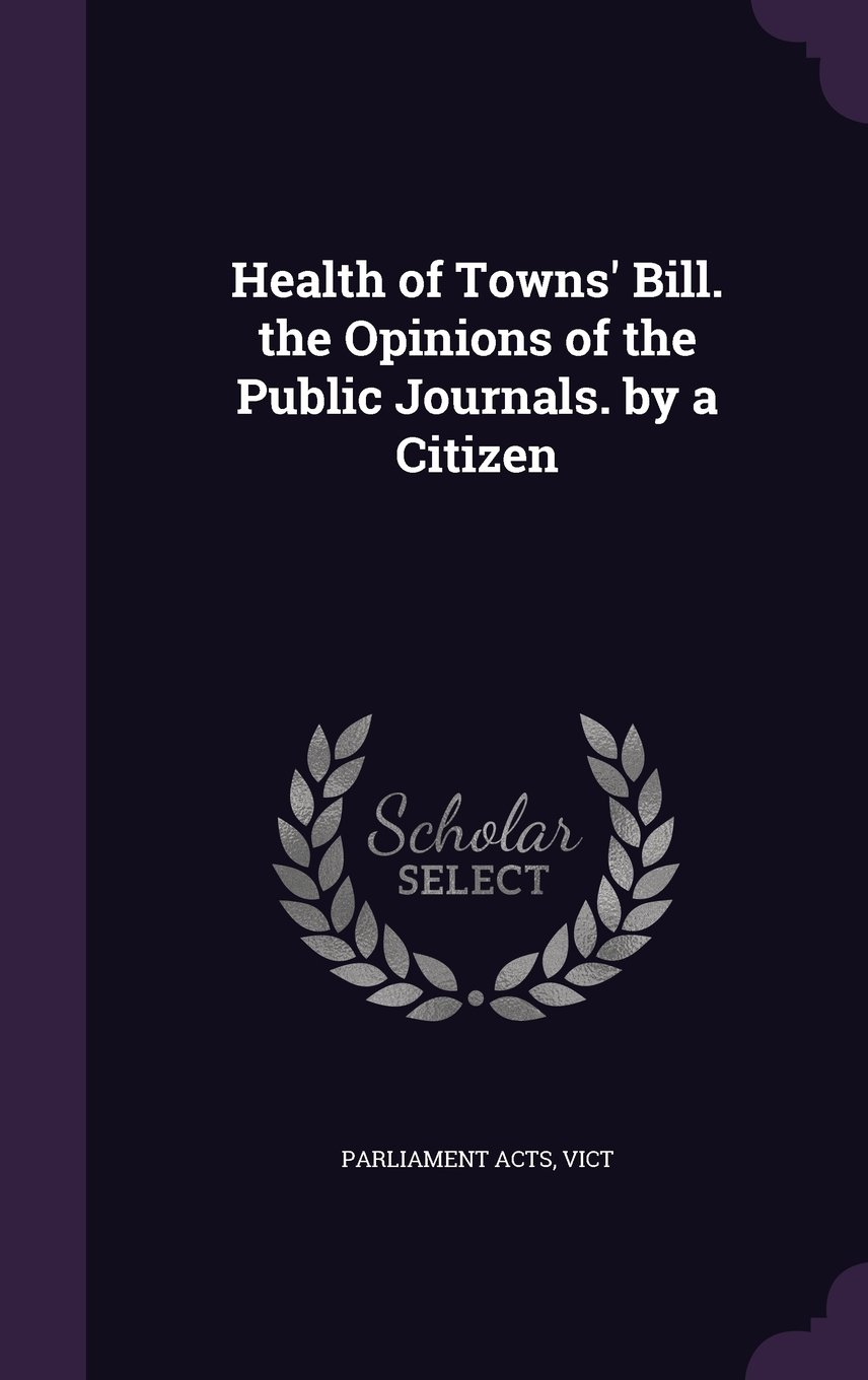 Download Health of Towns' Bill. the Opinions of the Public Journals. by a Citizen pdf epub