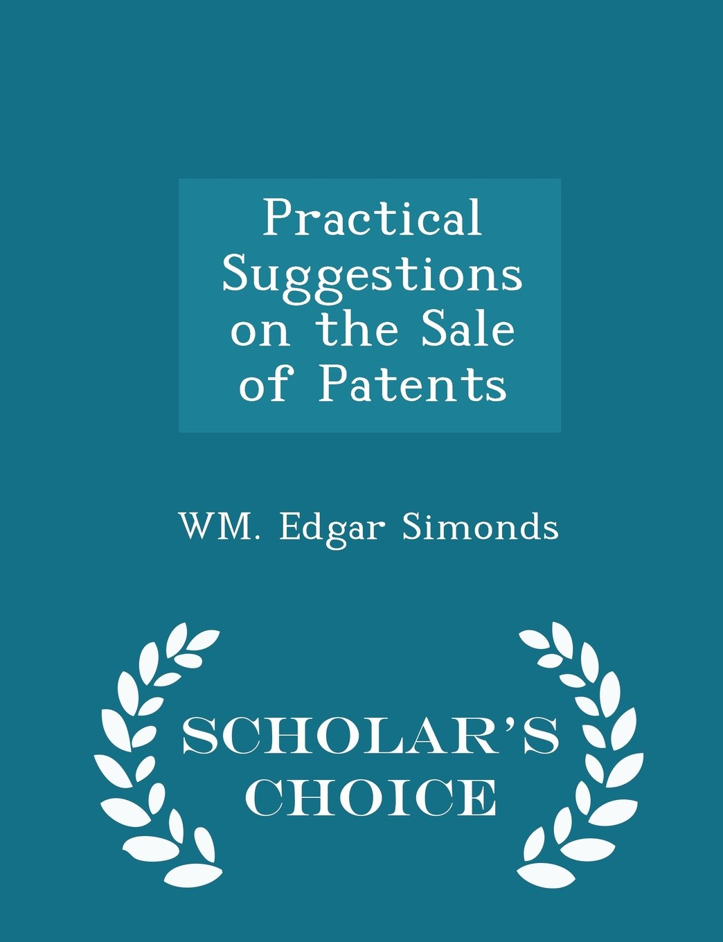 Read Online Practical Suggestions on the Sale of Patents - Scholar's Choice Edition pdf epub