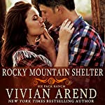 Rocky Mountain Shelter: Six Pack Ranch, Book 8 | Vivian Arend