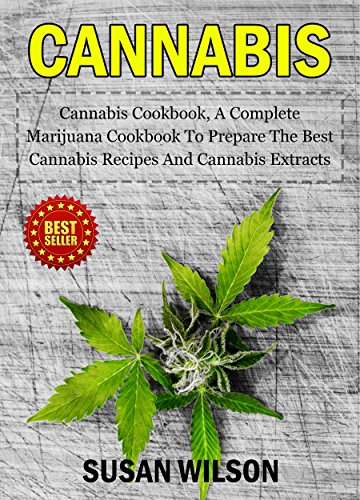 CANNABIS:CANNABIS COOKBOOK: A COMPLETE MARIJUNA COOKBOOK TO PREPARE THE BEST CANNABIS RECIPES AND CANNABIS EXTRACT by SUSAN  WILSON