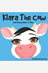 Klara The Cow Who Knows How To Bow: (Fun Rhyming Picture Book/Bedtime Story with Farm Animals about Friendships, Being Special and Loved... Ages 2-8) (Friendship Series Book 1) Paperback
