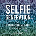 The Selfie Generation: How Our Self Images Are Changing Our Notions of Privacy, Sex, Consent, and Culture | Alicia Eler
