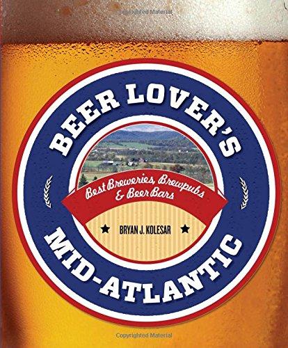 Beer Lover's Mid-Atlantic: Best Breweries, Brewpubs & Beer Bars (Beer Lovers Series) by Bryan J. Kolesar