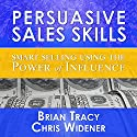 Persuasive Sales Skills: Smart Selling Using the Power of Influence Speech by Brian Tracy, Brad Worthley, Chris Widener Narrated by Brian Tracy, Brad Worthley, Chris Widener