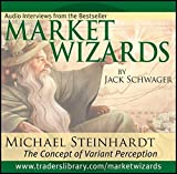 Market Wizards: Inverview with Michael Steinhardt, The Concept of Variant Perception by Jack D. Schwager (2006-07-04)