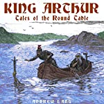 King Arthur: Tales of the Round Table | Andrew Lang