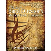 The Band Director's Method Book Companion: How to Immediately Improve Your Ensemble with the Resources You Already Have