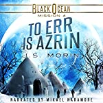 To Err Is Azrin: Black Ocean, Mission 4 | J.S. Morin