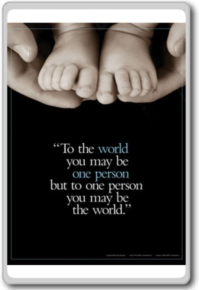 To The World You May Be One Person, But To One Person You. - Motivational Quotes Fridge Magnet