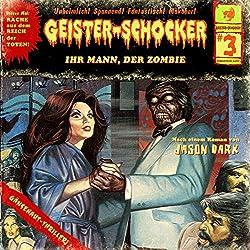 Ihr Mann, der Zombie (Geister-Schocker 3)
