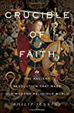 img - for Crucible of Faith: The Ancient Revolution That Made Our Modern Religious World book / textbook / text book