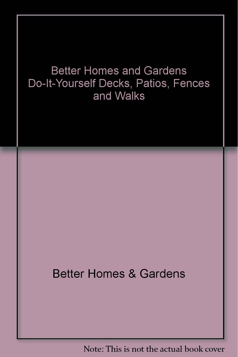 Better Homes and Gardens Do-It-Yourself Decks, Patios, Fences and Walks