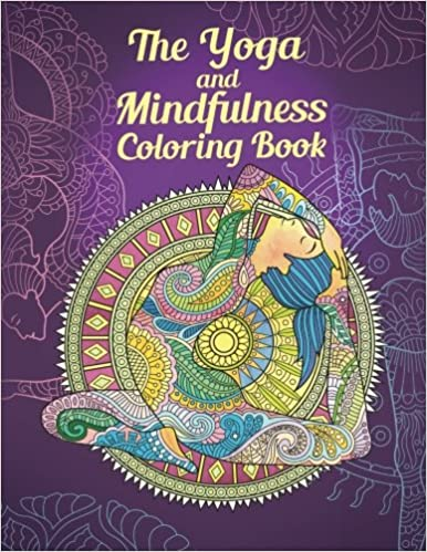 The Yoga And Mindfulness Coloring Book Achieve Inner Peace Through Art Therapy Poses Meditation Mandalas Okami Books Adult